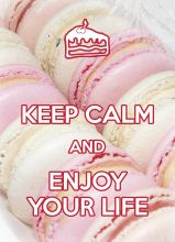 KEEP CALM and enjoy your life